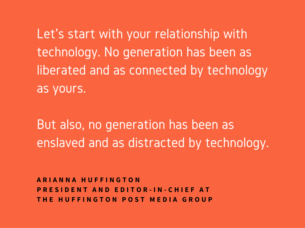 Let's start with your relationship with technology. No generation has been as liberated and as connected by technology as yours.But also, no generation has been as enslaved and as distracted by technology.