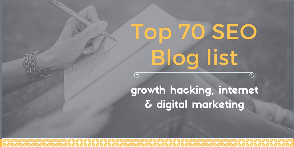 Top 70 seo blogs list, for growth hacking, internet and digital marketing