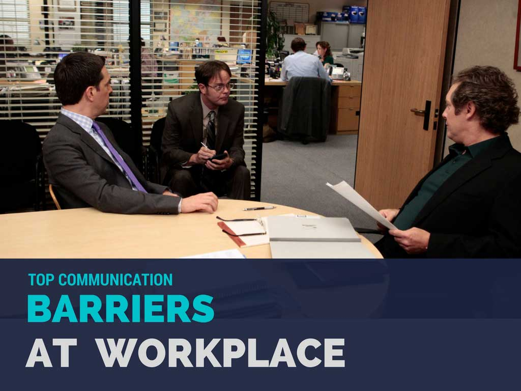 communication barriers in the workplace Most people think that communication is natural because they have done it all physical barriers are areas in the workplace that separate or enclose the.