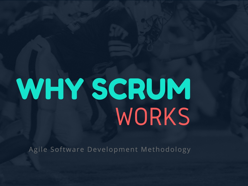 Why Scrum Works – Agile Software Development Methodology